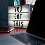 Pic: You Got This on a back-lit desktop sign